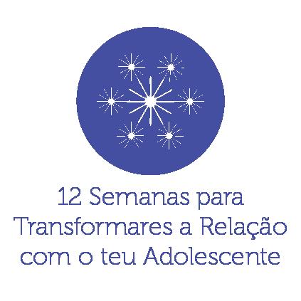 12 Semanas para Transformares a Relação com o Teu Adolescente