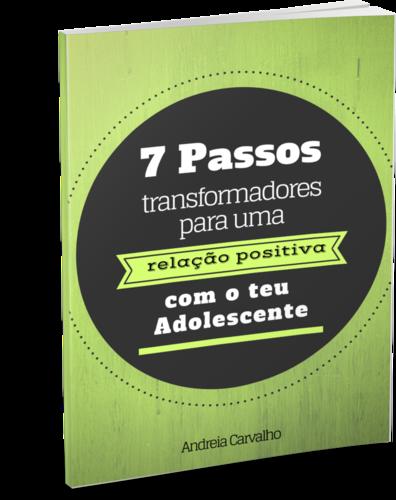 7 PASSOS TRANSFORMADORES PARA UM RELAÇÃO POSITIVA COM O TEU ADOLESCENTE